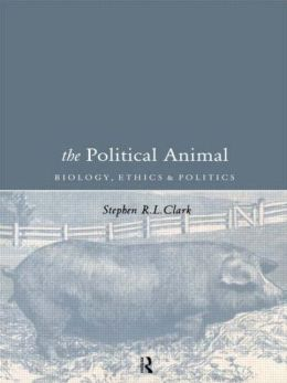 The Political Animal: Biology, Ethics and Politics