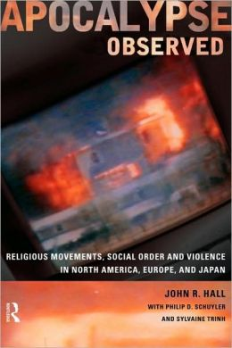 Apocalypse Observed: Religious Movements and Violence in North America, Europe and Japan