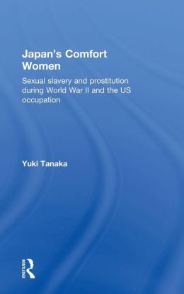 Japan's Comfort Women: The Military and Involuntary Prostitution During War and Occupation