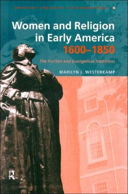 Women in Early American Religion, 1600-1850: The Puritan and Evangelical Traditions
