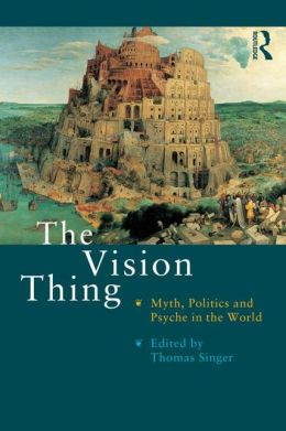 The Vision Thing: Myth, Politics and Psyche in the World