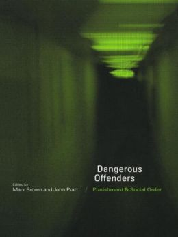 Dangerous Offenders: Punishment and Social Order