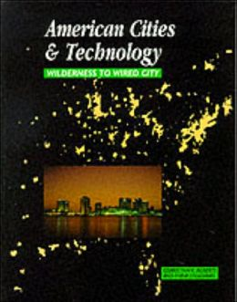 American Cities and Technology: Wilderness to Wired City