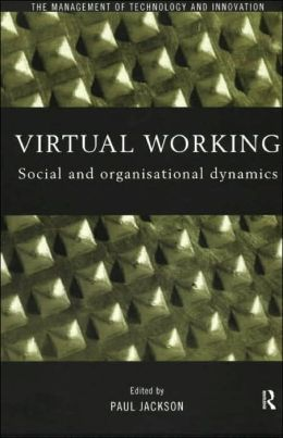 Virtual Working: Social and Organisational Dynamics