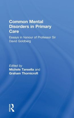 Common Mental Disorders in Primary Care: Essays in Honour of Professor Sir David Goldberg