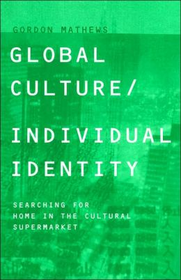 Global Culture/Individual Identity: Searching for Home in the Cultural Supermarket