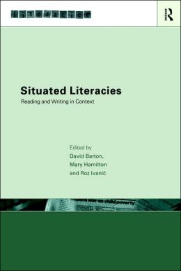 Situated Literacies: Theorising Reading and Writing in Context
