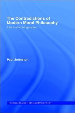 The Contradictions of Modern Moral Philosophy: Ethics after Wittgenstein