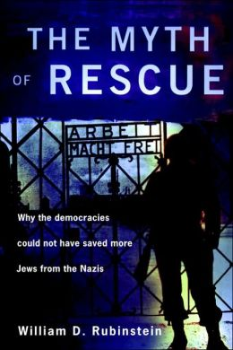 The Myth of Rescue: Why the Democracies Could Not Have Saved More Jews from the Nazis