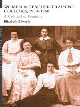 Women in Teacher Training Colleges, 1900-1960: A Culture of Femininity