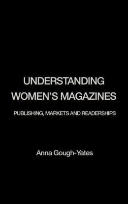 Understanding Women's Magazines: Publishing, Markets and Readerships in Late-Twentieth Century Britain