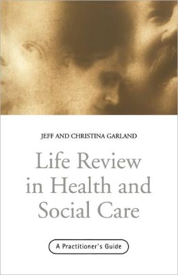 Life Review In Health and Social Care: A Practitioners Guide