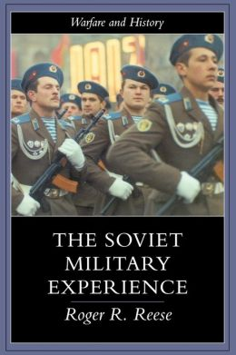 The Soviet Military Experience: A History of the Soviet Army, 1917-1991