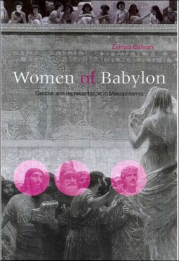 Women of Babylon: Gender and Representation in Mesopotamia