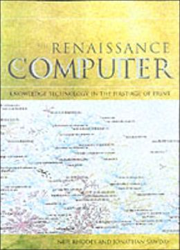 The Renaissance Computer: Knowledge Technology in the First Age of Print