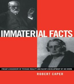 Immaterial Facts: Freud's Discovery of Psychic Reality and Klein's Development of His Work