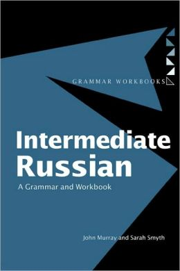 Intermediate Russian: A Grammar and Workbook