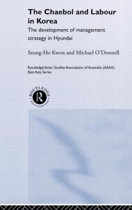 The Cheabol and Labour in Korea: The Development of Management Strategy in Hyundai