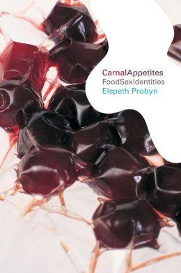 Carnal Appetite: Food Sex Identities