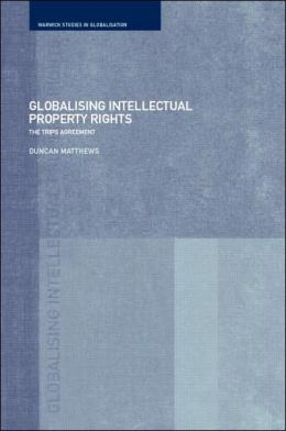 Globalising Intellectual Property Rights: The TRIPs Agreement