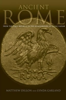 Ancient Rome: From the Early Republic to the Assasination of Julius Caeser