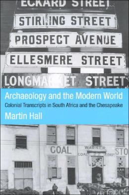 Archaeology and the Modern World: Colonial Transcripts in South Africa and the Chesapeake