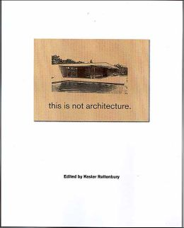 This Is Not Architecture: Media Constructions