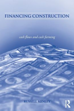 Financing Construction: Cash Flows and Cash Farming