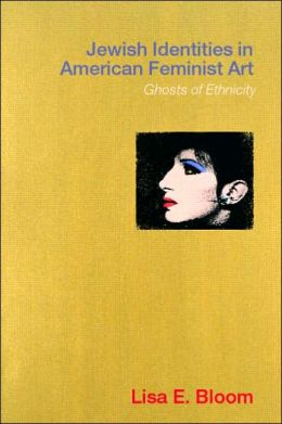 Jewish Identities in American Feminist Art: Ghosts of Ethnicity