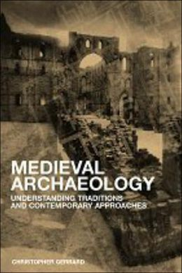 Medieval Archaeology: Understanding Traditions and Contemporary Approaches
