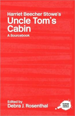 Harriet Beecher Stowe's Uncle Tom's Cabin: A Routledge Study Guide and Sourcebook
