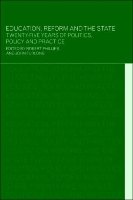 Education, Reform and the State: Twenty Five Years of Politics, Policy and Practice