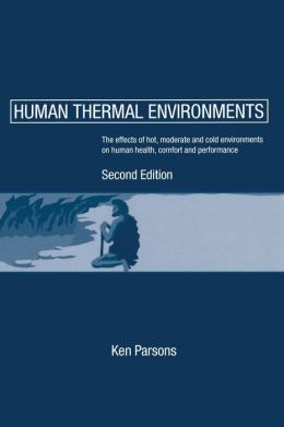 Human Thermal Environments: The Effects of Hot, Moderate and Cold Environments on Human Health, Comfort and performance