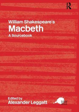 William Shakespeare's Macbeth: A Sourcebook