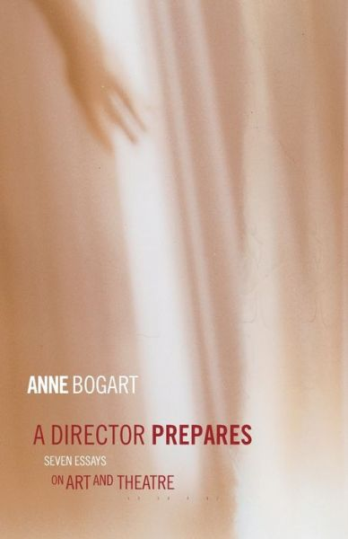 A Director Prepares: Seven Essays on Art in Theatre