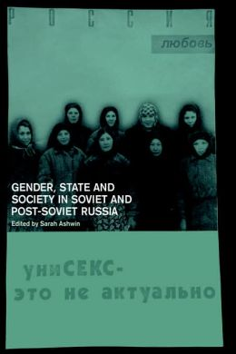 Gender, State and Society in Soviet and Post-Soviet Russia