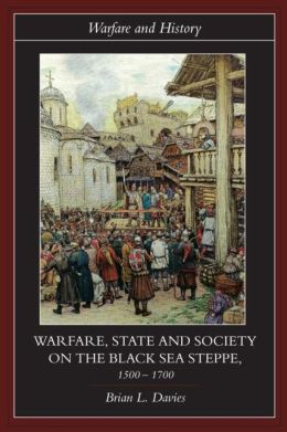 Warfare, State and Society on the Black sea Steppe, 1550-1700