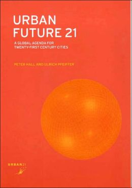 Urban Future 21: A Global Agenda for 21st-Century Cities