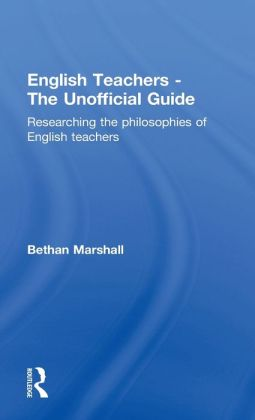 English Teachers - the Unofficial Guide: Researching the Philosophies of English Teachers