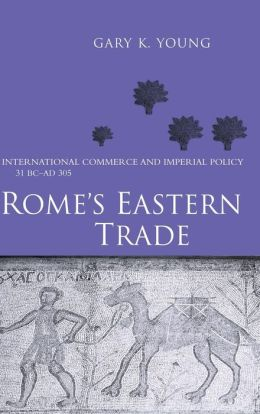 Rome's Eastern Trade: International Commerce and Imperial Policy 31 BC - Ad 305