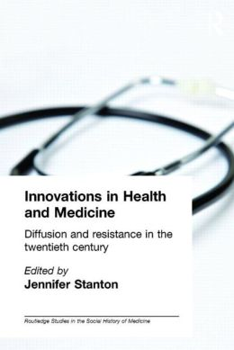Innovations in Medicine and Health: Diffusion and Resistance in the Twentieth Century
