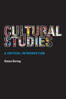 Cultural Studies; A Critical Introduction