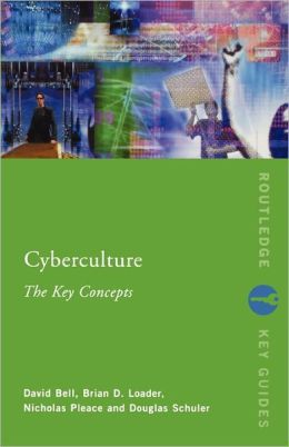 Cyberculture: The Key Concepts