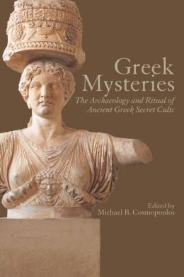 Greek Mysteries: The Archaelogy and Ritual of Ancient Greek Secret Cults