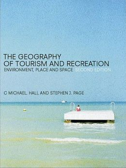 Geography of Tourism and Recreation: Environment, Place and Space