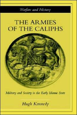 The Armies of the Caliphs: Military and Society in the Early Islamic State