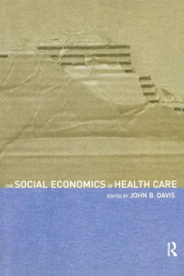 The Social Economics of Health Care