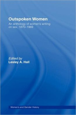 Outspoken Women: An Anthology of Women's Writing on Sex, 1870-1969