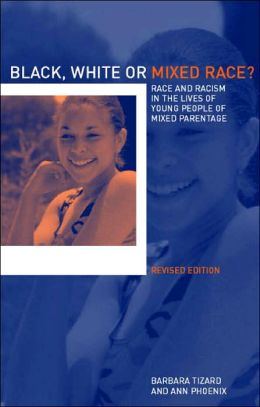 Black, White or Mixed Race?: Race and Racism in the Lives of Young People of Mixed Parentage
