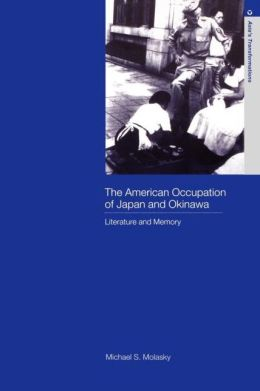 The American Occupation of Japan and Okinawa: Literature and Memory